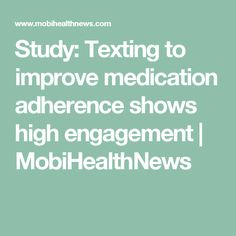 Study: Texting to improve medication adherence shows high engagement | MobiHealthNews