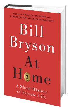 AT HOME: A Short History of Private Life, by Bill Bryson. $15.95