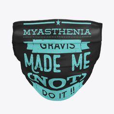 Myasthenia Gravis Made Me NOT do it!!