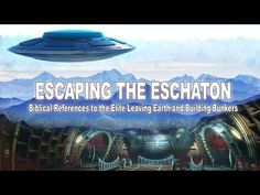 ESCAPING THE ESCHATON: Biblical References to the Elite Going to Space and Build Underground Bunkers 11 1/2 minutes 10.2.15  - YouTube