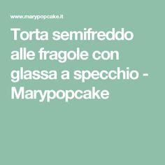 Torta semifreddo alle fragole con glassa a specchio - Marypopcake