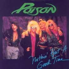 Poison. Yeah, the inner 12 year old still sings along. She still remembers every word too.