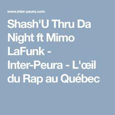 Shash'U Thru Da Night ft Mimo LaFunk - Inter-Peura - L'œil du Rap au Québec