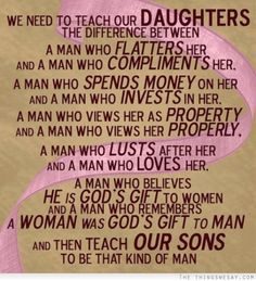 We need to teach our daughters the difference between a man who flatters her and a man who compliments her