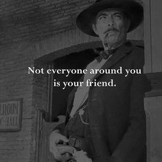 Not everyone around you is your friend.