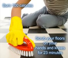 Place yourself gently on the floor of your on your hands and knee then scrub the floor vigorously for 23 minutes. This activity will burn an estimated 100 calories. #100calories      #workout #  http://www.fitbie.com/slideshow/64-ways-burn-100-calories