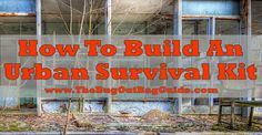 How To Build A Self-Sufficient Urban Survival Kit