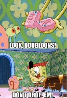 And Spongebob telling Gary not to drop the soap:   19 Adult Jokes In Cartoons That You Never Understood As A Kid