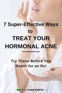 7 Super-Effective Ways to Treat Your Hormonal Acne - Of Sun and Earth - Acne Treatment Back Acne Treatment, How To Apply Blusher, Teenage Acne, Skin Care Home Remedies, Types Of Acne, Routine, Stress, Hormonal Acne, Top