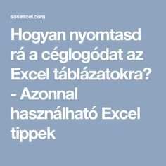 Hogyan nyomtasd rá a céglogódat az Excel táblázatokra? - Azonnal használható Excel tippek Jaba, Good Things, Education, Windows, Computer Science, Ideas, Teaching, Training, Educational Illustrations