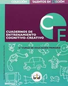 Cuadernos de entrenamiento cognitivo creativo : 5o. curso de Educación Primaria. Agustín Regadera López. Brief, 2012