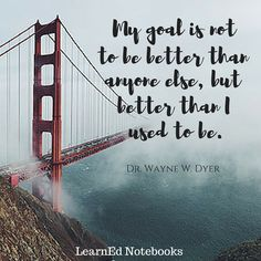 """""""My goal is not to be better than anyone else, but to be better than I used to be."""" Inspirational and motivational education quote from LearnEd Notebooks."""