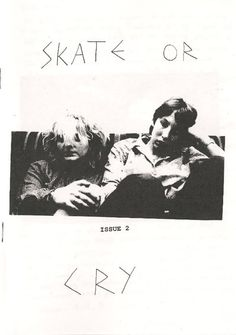 """""""Skate or Cry"""" - I like the title of this zine, it's clear the person who made it feels passionate about skating and is forcing their opinion onto others"""