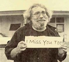Jerry Garcia lyric from he's gone Music Is Life, My Music, Forever Grateful, My Escape, Music Stuff, Fun Stuff, Make Me Smile, Smile Smile, Say Hello