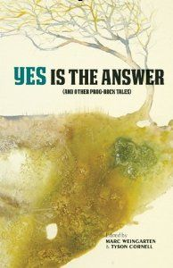 Marc Weingarten for the anthology Yes Is The Answer: (And Other Prog-Rock Tales)