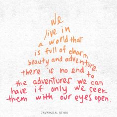 Motivational Quotes: We live in a world that is full of charm, beauty, and adventure. There is no end to the adventures we can have if only we seek them with our eyes open. - Jawaharlal Nehru