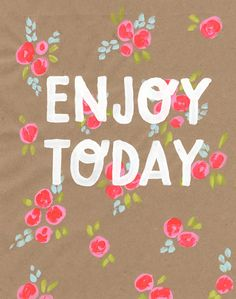 Enjoy Today! print by Abby Hyslop. $15.00 Available in my print shop!