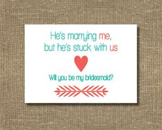 Will You Be My Bridesmaid Funny Card - He's Marrying Me but He's Stuck With Us. $4.00, via Etsy.