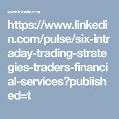 https://www.linkedin.com/pulse/six-intraday-trading-strategies-traders-financial-services?published=t