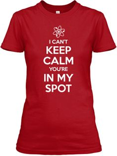 I Can't Keep Calm, You're In My Spot!