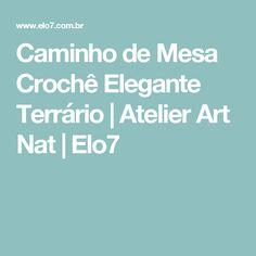 Caminho de Mesa Crochê Elegante Terrário | Atelier Art Nat | Elo7