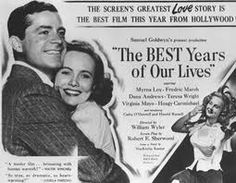 The Best Years of Our Lives (1946)  was directed by William Wyler and starred  Myrna Loy, Fredric March, Dana Andrews, Teresa Wright, Virginia Mayo, and Harold Russell. The film is about three United States servicemen readjusting to civilian life after coming home from World War II. It won 7 Academy Awards.