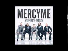 Greater - Mercy Me (Welcome to the New 2014)  Love this one!