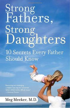Strong Fathers, Strong Daughters: 10 Secrets Every Father Should Know by Meg Meeker#Books #Father #Daughter