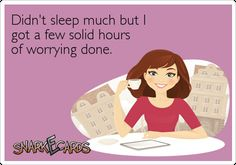 Didn't sleep much but I got a few solid hours of worrying done. | Snarkecards