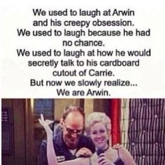 I am Arwin... I never thought he was creepy, I just felt a little bad for the guy. I wish Carrie had ended up with Arwin.