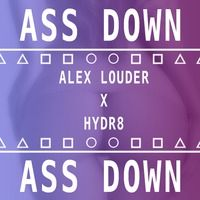 Alex Louder ✖ HYDR8 - Ass Down [FREE DL!] by HYDR8. on SoundCloud