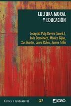 Cultura moral y educación / Josep M. Puig Rovira (coord.)... [et al.]. Ver en el catálogo: http://cisne.sim.ucm.es/record=b2779088~S6*spi