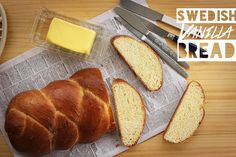 Swedish Vanilla Bread.  I added 1 tsp. cardamom for delicious results!