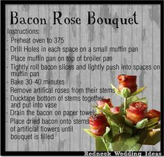 Bacon Rose Bouquet.  Oh my gosh, this is hilarious!  I should do this for Cory on Valentine's Day :)