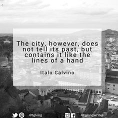 The city, however, does not tell its past, but contains it like the lines of a hand ~ Italo Calvino Literature Quotes, Author Quotes, Book Quotes, Quotes Quotes, City Quotes, Ghost City, Invisible Cities, Classic Quotes, New Beginning Quotes