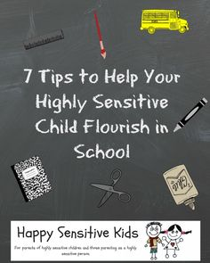 7 Tips to Help Your Highly Sensitive Child Flourish in School.
