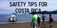 safety tips for traveling in costa rica - tips for the solo and the non solo traveler