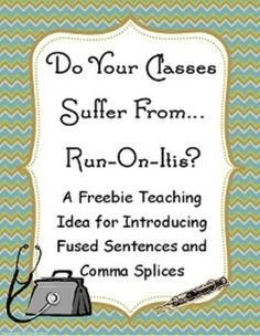 Looking for a creative way to discuss comma splices and fused sentences? This is a free lesson plan that's been used several times with seventh graders. They love it! You'll have their attention from bell to bell when you enter the classroom and inform your students that they suffer from the most dreaded of all diseases...