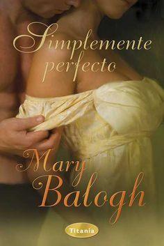 "SERIE ""SIMPLEMENTE"" #4 - Simplemente perfecto // Mary Balogh // Titania romántica histórica (Ediciones Urano) Book Cover Art, Book Cover Design, Book Covers, Literary Genre, Historical Romance, Adult Humor, Romance Novels, Love Book, Memoirs"
