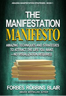The Manifestation Manifesto: Amazing Techniques and Strategies to Attract the Life You Want - No Visualization Required (Amazing Manifestation Strategies Book by [Blair, Forbes Robbins] Mind Power, Get What You Want, Happy Relationships, The Real World, The Life, Reading Lists, Book 1, Bestselling Author, Motivationalquotes