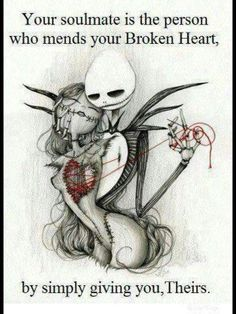 Your soulmate is the person who mends your broken heart by simply giving you theirs.