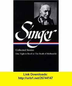 Isaac Bashevis Singer Stories V. 3  One Night in Brazil to the Death of Methuselah (Library of America) (9781931082631) Isaac Bashevis Singer, Ilan Stavans , ISBN-10: 1931082634  , ISBN-13: 978-1931082631 ,  , tutorials , pdf , ebook , torrent , downloads , rapidshare , filesonic , hotfile , megaupload , fileserve