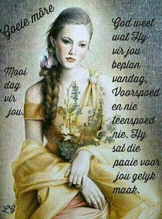 Good Morning Wishes, Day Wishes, Goeie More, Afrikaans, Friendship Quotes, Beautiful Words, Painting, Fictional Characters, Kos