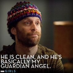 """He's not a junkie, you've been misinformed. He is clean, and he's basically my guardian angel."" #GIRLS"