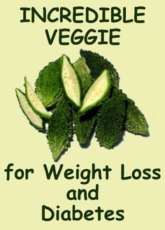 Incredible Veggie for Weight Loss and Diabetes:  Bitter Melon