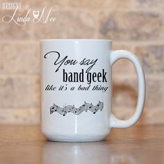 Band Geek Mug, Marching Band Mug, Funny Band Quote Mug, Band Geek Gift, Marching band Gift, Band Geek Quote, High School Band, Coffee MSA42   ♥ AVAILABLE SIZES 15 oz 11 oz   ♥ ABOUT OUR MUGS ♥ All designs are personally created by me and exclusive to DesignsbyLindaNee ♥♥♥♥♥ http://etsy.me/1O2ftEU ♥♥♥♥♥ and DesignsbyLindaNeeToo ♥ Each mug is custom imprinted in our studio in Henniker, New Hampshire, using professional materials and processes ♥ Only top quality mugs and sublimati...