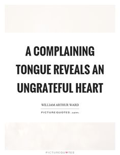 A Complaining Tongue Reveals An Ungrateful Heart. Picture Quotes.