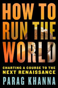 TO READ: How to Run the World: Charting a Course to the Next Renaissance