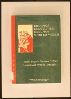 Discursos de las mujeres, discursos sobre las mujeres / textos: Angeles Abad...[et al.] ; Ma Eugenia Monzón Perdomo, Inmaculada Perdomo Reyes [eds.]. 1998 http://absysnetweb.bbtk.ull.es/cgi-bin/abnetopac01?TITN=117935