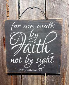 2 Corinthians Sign, Walk in Faith, Christian Decor, Bible Verse Sign by FarmhouseChicSigns on Etsy https://www.etsy.com/listing/197780680/2-corinthians-sign-walk-in-faith